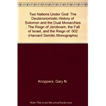 Two Nations Under God: The Deuteronomistic History of Solomon and the Dual Monarchies : The Reign of Jeroboam, the Fall of Israel, and the Reign of