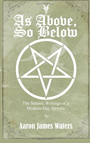 As Above, So Below: The Satanic Writings of a Modern-Day Heretic