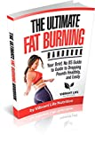 The Ultimate Fat Burning Handbook  Your Brief, No BS Guide to Guide to Dropping Pounds Healthily, and Easily ((Fat Loss, Lose Weight, Get Lean, No BS, Fitness, Healthy Living))