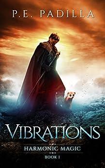 Vibrations: Harmonic Magic Book 1 by [Padilla, P.E.]