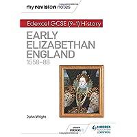 My Revision Notes: Edexcel GCSE (9-1) History: Early Elizabethan England, 1558–88 (Hodder GCSE History for Edexcel)