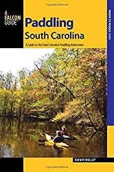 Paddling South Carolina: A Guide to the State's Greatest Paddling Adventures (Paddling Series)