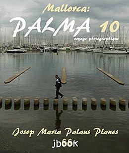 Mallorca: Palma ·10· (voyage photographique) (French Edition)