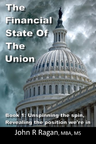 The Financial State of the Union: Book 1: Unspinning the spin, Revealing the condition we're in pdf epub