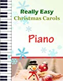 img - for Christmas Carols Piano: Christmas Carols for Really Easy Piano   Ideal for beginners   Traditional Christmas carols book / textbook / text book