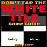 Don't Tap the White Tile Game Guide | Josh Abbott