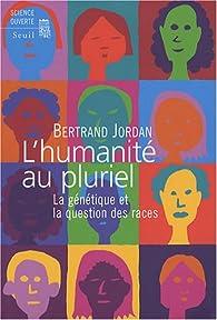 L'humanité au pluriel : La génétique et la question des races par Bertrand Jordan