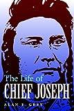 The Life of Chief Joseph, Alan E. Grey, 080326934X