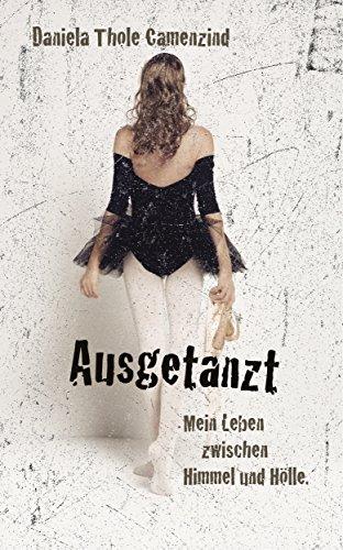 Ausgetanzt - Mein Leben zwischen Himmel und Hölle (German Edition)