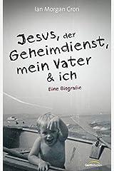 Jesus, der Geheimdienst, mein Vater und ich: Eine Biographie Paperback