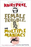 Hairspray, Female Trouble, and Multiple Maniacs, John Waters, 1560257024