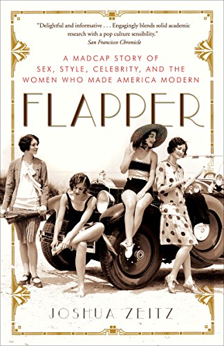 Flapper: A Madcap Story of Sex, Style, Celebrity, and the Women Who Made America Modern -
