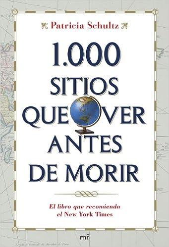 1000 sitios que ver antes de morir (MR Prácticos): Amazon.es: Schultz, Patricia: Libros