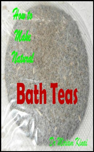 How to Make Natural Bath Teas (Do It Yourself Book 10)