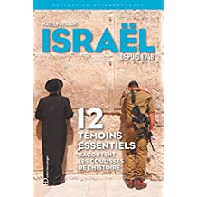 Israël depuis 1948: 12 témoins essentiels racontent les coulisses de l'histoire