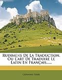 Rudimens de la Traduction, Ou l'Art de Traduire le Latin en Français... ..., Giovanni Ferri, 1275562000