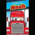 Trucking with Noah: North Dakota to Arizona | David K. Nelson