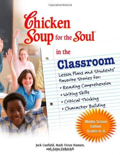 Chicken Soup for the Soul in the Classroom - Middle School Edition: Lesson Plans and Students' Favorite Stories for Read