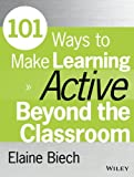 101 Ways to Make Learning Active Beyond the Classroom (Active Training Series)