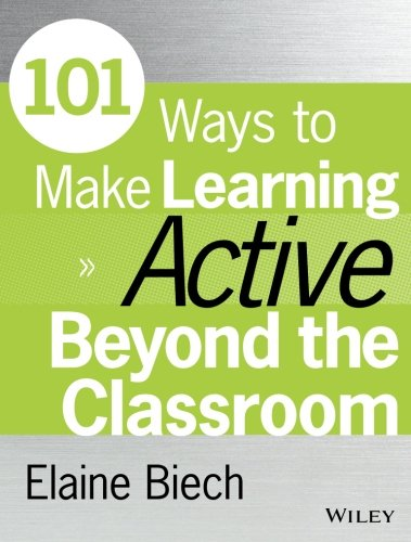 101 Ways to Make Learning Active Beyond the Classroom (Active Training Series) PDF