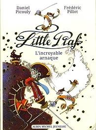 Little piaf, Tome 2 : L'incroyable arnaque par Daniel Picouly
