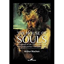 The House of Souls: A Fragment of Life / The White People / The Great God Pan / The Inmost Light