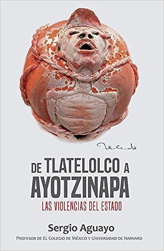 DE TLATELOLCO A AYOTZINAPA. LAS VIOLENCIAS DEL ESTADO