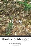 Work - A Memoir, Earl Ronneberg, 1453847898