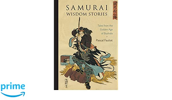 Samurai Wisdom Stories: Tales from the Golden Age of Bushido ...