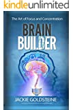 Brain Builder: The Art of Focus and Concentration: Unlocking your Brain Potential
