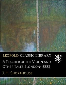 A Teacher of the Violin and Other Tales. [London-1888]