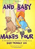 img - for And Baby Makes Four: A Trimester-by-Trimester Guide to a Baby-Friendly Dog by Penny Scott-fox, Uncredited ghostwriter (August 1, 2007) Hardcover book / textbook / text book