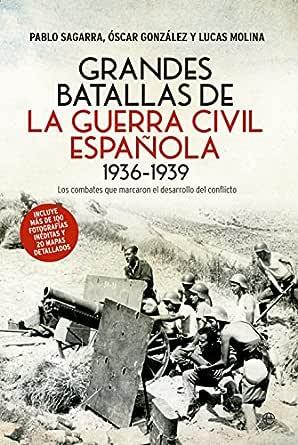 Grandes batallas de la Guerra Civil (Historia siglo XX) eBook: Pablo Sagarra, Óscar González, Lucas Molina: Amazon.es: Tienda Kindle