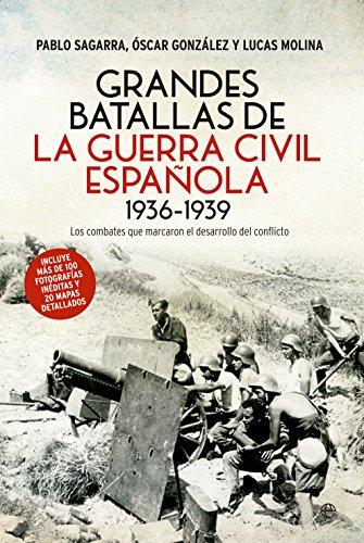 Grandes batallas de la Guerra Civil de Pablo Sagarra, Óscar González, Lucas Molina