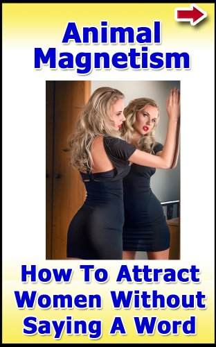 Animal Magnetism: How to Attract Women Without Saying a Word