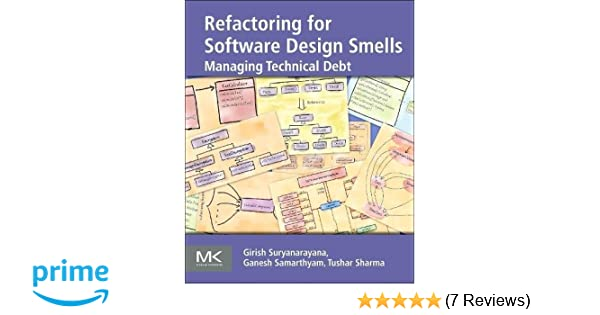 Refactoring for software design smells managing technical debt refactoring for software design smells managing technical debt girish suryanarayana ganesh samarthyam tushar sharma 9780128013977 amazon books fandeluxe Gallery