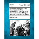British and American Joint Commission for the Settlement of the Claims of the Hudson's Bay & Puget's Sound Agricltural Companies