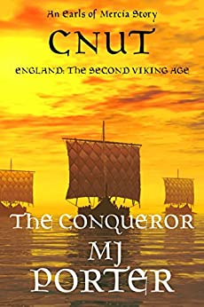 Cnut: The Conqueror (The Earls of Mercia Series  Book 9) by [Porter, M J]