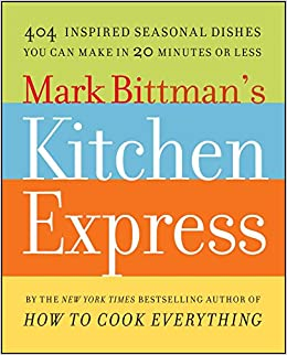 mark bittmans kitchen express 404 inspired seasonal dishes you can make in 20 minutes or less mark bittman 9781416575672 amazoncom books - Kitchen Express