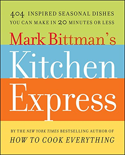 Mark Bittman's Kitchen Express: 404 Inspired Seasonal Dishes You Can Make in 20 Minutes or Less (Fish Bittman)
