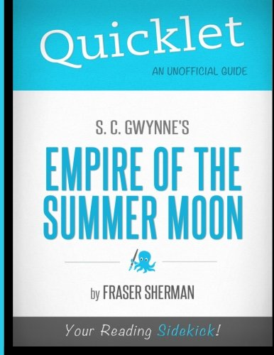 Quicklet - S. C. Gwynne's Empire of the Summer Moon