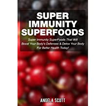 Super Immunity SuperFoods: Super Immunity SuperFoods That Will Boost Your Body's Defences& Detox Your Body for Better Health Today! (The Blokehead Success Series)