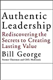 Image of Authentic Leadership: Rediscovering the Secrets to Creating Lasting Value