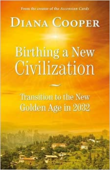 Birthing A New Civilization: Transition To The New Golden Age In 2032 por Diana Cooper