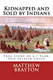 Kidnapped and Sold by Indians, Matthew Brayton, 1470115921