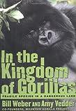 In the Kingdom of Gorillas: Fragile Species in a Dangerous Land by Bill Weber (2001-09-25)