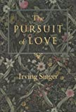 The Pursuit of Love : The Meaning in Life, Singer, Irving, 0801847923
