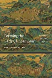 Forming the Early Chinese Court: Rituals, Spaces, Roles (Modern Language Initiative Books)
