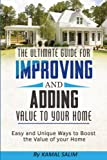 The Ultimate Guide for Improving and Adding Value to Your Home: Easy and Unique Ways to Boost the Value of Your Home (Black and White Image Version)