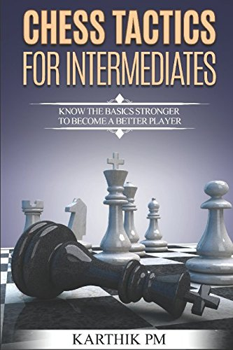 Read Online Chess Tactics for Intermediates: Know the basics stronger to become a better player! ebook